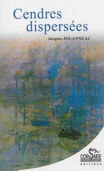 Cendres dispersées : réflexions et pensées dans le vent de galerne - JacquesJouanneau