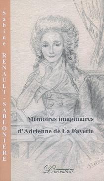 Mémoires imaginaires d'Adrienne de La Fayette - SabineRenault-Sablonière