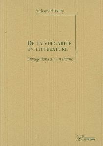 De la vulgarité en littérature : divagations sur un thème - AldousHuxley
