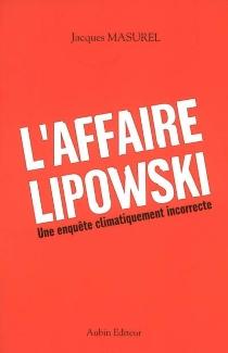 L'affaire Lipowski : une enquête climatiquement incorrecte - JacquesMasurel