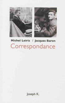 Correspondance : Michel Leiris-Jacques Baron : 1925-1973 - JacquesBaron