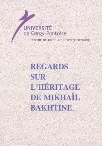 Regards sur l'héritage de Mikhaïl Bakthine -