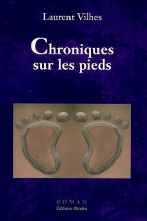 Chroniques sur les pieds - LaurentVilhes