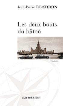 Les deux bouts du bâton - Jean-PierreCendron