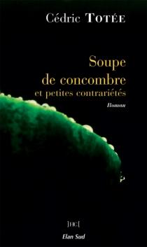 Soupe de concombre et petites contrariétés - CédricTotée