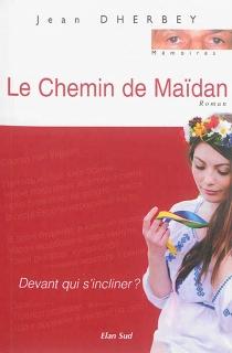 Le chemin de Maïdan : devant qui s'incliner ? - JeanDherbey