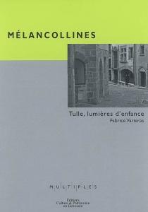 Mélancollines : Tulle, lumières d'enfance - FabriceVarieras