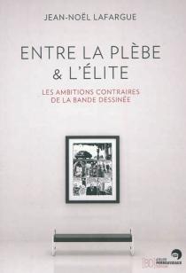 Entre la plèbe et l'élite : les ambitions contraires de la bande dessinée - Jean-NoëlLafargue