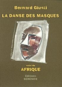 La danse des masques| Suivi de Afrique - BernardGiusti