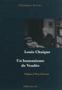 Louis Chaigne : un humanisme de Vendée - ChristianeAstoul