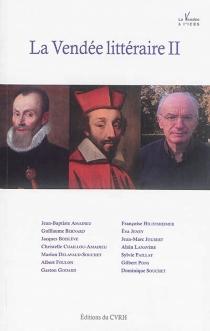 La Vendée littéraire II : actes du colloque des 26 et 27 mars 2015 -