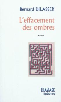 L'effacement des ombres - BernardDilasser