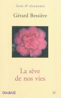 La sève de nos vies - GérardBessière