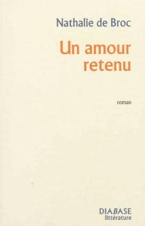 Un amour retenu - Nathalie deBroc