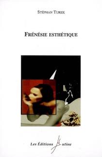 Frénésie esthétique - StéphanTurek