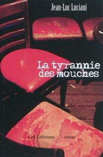 La tyrannie des mouches - Jean-LucLuciani
