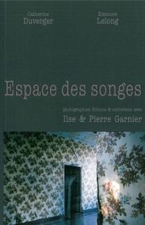 Espaces des songes : photographies, fictions et entretiens avec Ilse et Pierre Garnier - CatherineDuverger