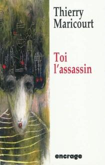 Toi l'assassin - ThierryMaricourt