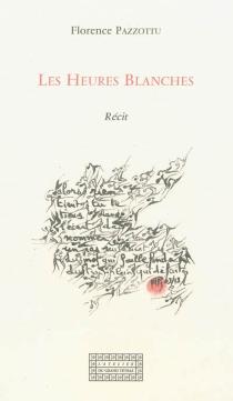 Les heures blanches : récit - FlorencePazzottu