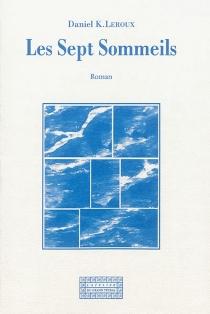 Les sept sommeils - Daniel K.Leroux