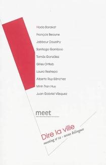 Dire la ville : meeting n°12, textes bilingues - Maison des écrivains étrangers et des traducteurs . Meeting (12 ; 2014)