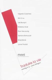 Traduire la vie : meeting n° 13, textes bilingues - Maison des écrivains étrangers et des traducteurs . Meeting (13 ; 2015)