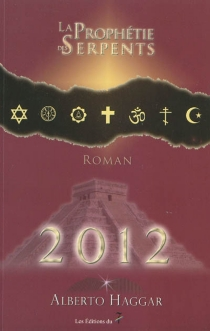 2012, la prophétie des serpents - AlbertoHaggar