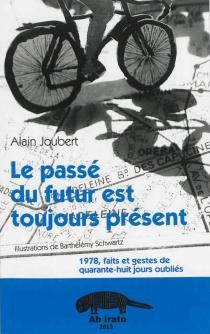 Le passé du futur est toujours présent : 1978, faits et gestes de quarante-huit jours oubliés - AlainJoubert