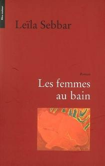 Les femmes au bain - LeïlaSebbar