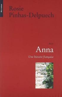 Anna : une histoire française : récit - RosiePinhas-Delpuech