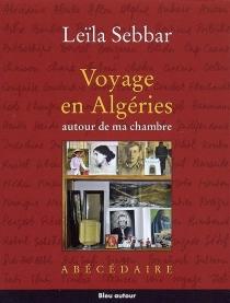 Voyage en Algéries autour de ma chambre : abécédaire - LeïlaSebbar