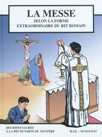 La messe selon la forme extraordinaire du rite romain : bande dessinée - AddisonBurbank