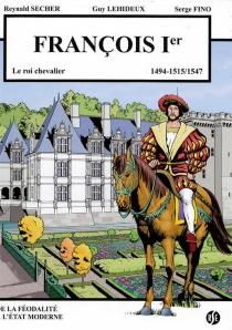 François Ier : le roi chevalier : 1494-1515, 1547 - SergeFino