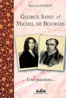 George Sand et Michel de Bourges, une passion... : 1835-1837 : Moi, je te poursuivrai jusqu'au fond de la mer... - Michel de Bourges
