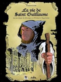 La vie de saint Guillaume : archevêque de Bourges et primat d'Aquitaine - BernardBrossard