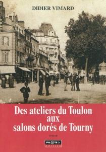 Des ateliers du Toulon aux salons dorés de Tourny - DidierVimard