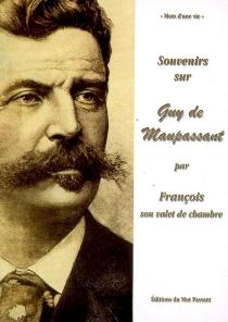 Souvenirs sur Guy de Maupassant par François, son valet de chambre (1883-1893) - FrançoisTassart