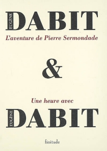 L'aventure de Pierre Sermondade| Suivi de Une heure avec Eugène Dabit - EugèneDabit