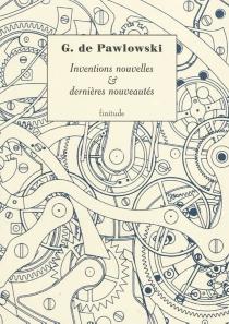 Inventions nouvelles, dernières nouveautés - Gaston dePawlowski