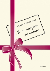 Je ne suis pas un cadeau - AlainBertrand