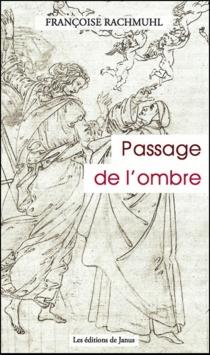 Passage de l'ombre - FrançoiseRachmühl