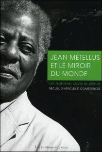 Jean Métellus et le miroir du monde : un homme dans le siècle : recueil d'articles et conférences - JeanMétellus
