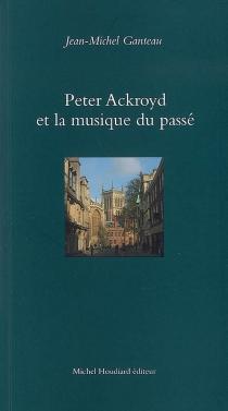 Peter Ackroyd et la musique du passé - Jean-MichelGanteau