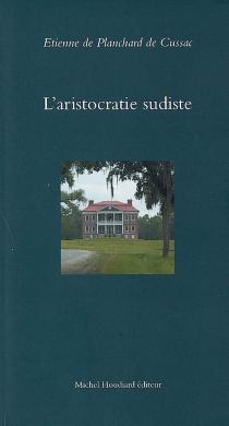 L'aristocratie sudiste - Etienne dePlanchard de Cussac