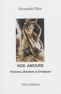 Nos amours : poésies libertines et érotiques - AlexandrePâris