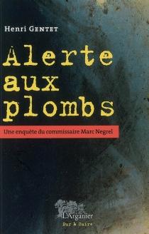 Alerte aux plombs : une enquête du commissaire Marc Negrel - HenriGentet
