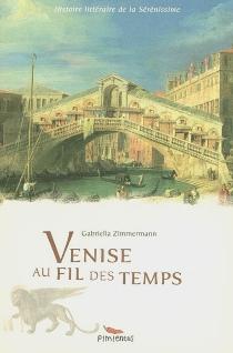 Venise au fil des temps : histoire littéraire de la Sérénissime -