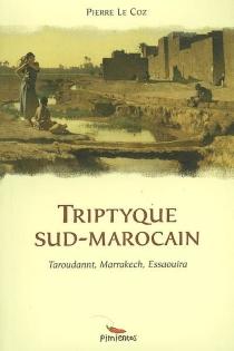 Triptyque sud-marocain : Taroudannt, Marrakech, Essaouira - PierreLe Coz