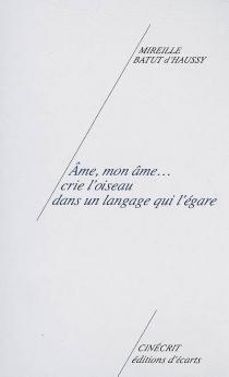 Ame mon âme... crie l'oiseau dans un langage qui l'égare - MireilleBatut d'Haussy