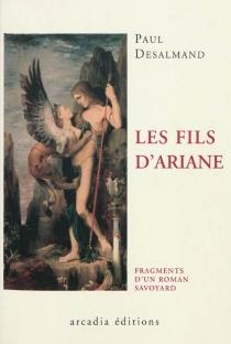 Les fils d'Ariane : fragments d'un roman savoyard - PaulDesalmand